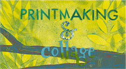 PRINTMAKING & COLLAGE